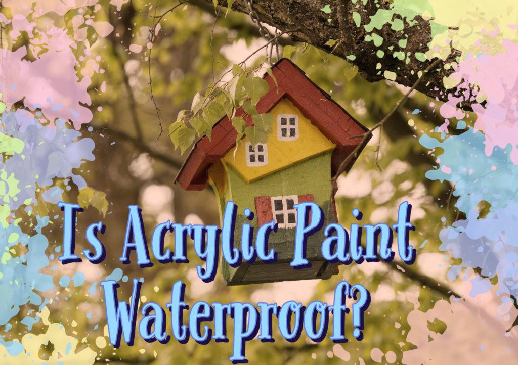 is acrylic paint waterproof