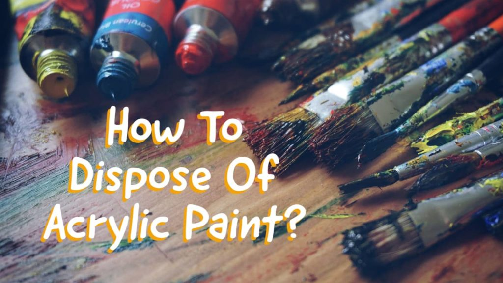 how to dispose of acrylic paint