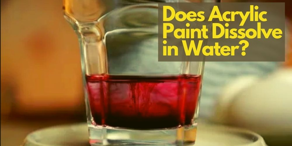 does acrylic paint dissolve in water
