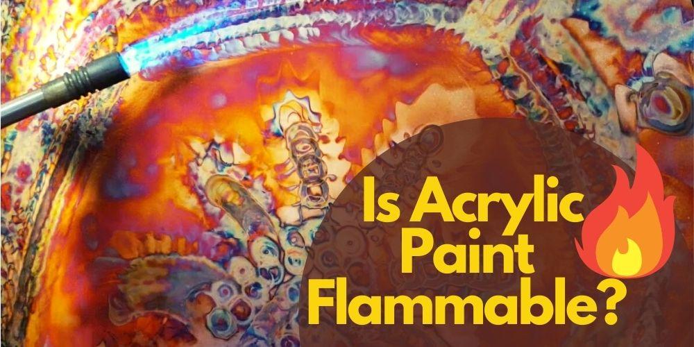 Is Acrylic paint flammable?