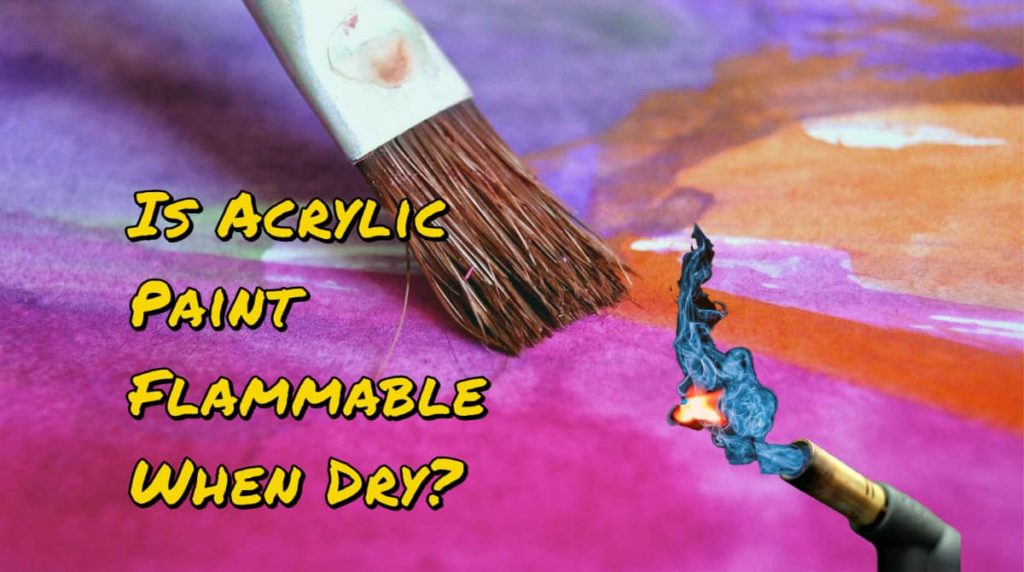 Is Acrylic Paint Flammable When Dry