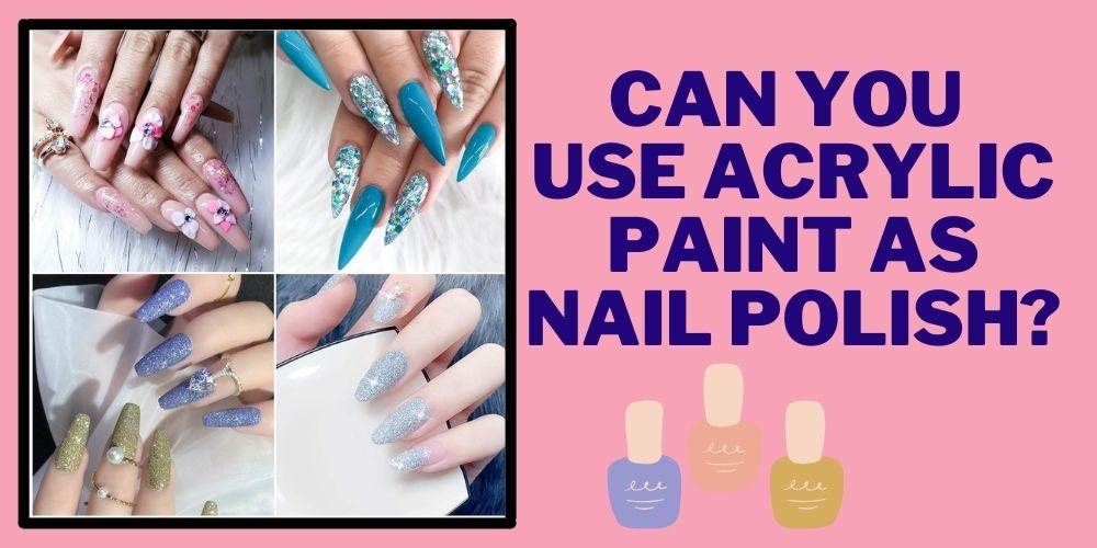 Can you use acrylic paint as nail polish