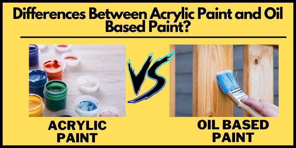 acrylic paint vs oil based paint