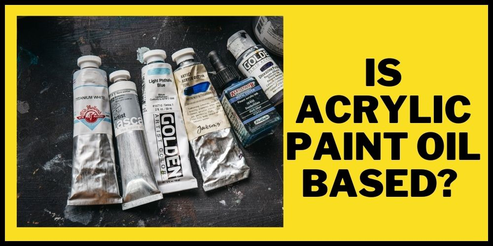 Is Acrylic Paint Oil Based