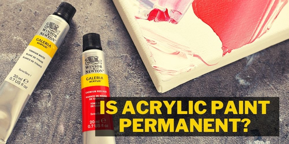 Is Acrylic Paint Permanent