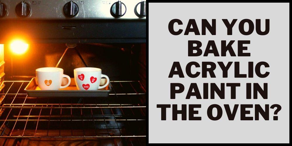 bake acrylic paint on oven