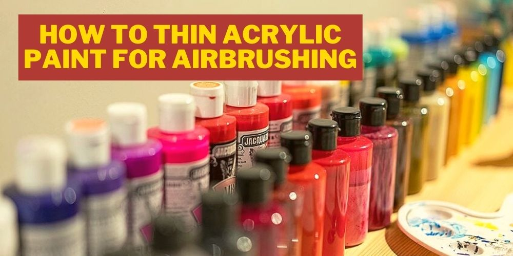 how to thin acrylic paint for airbrushing